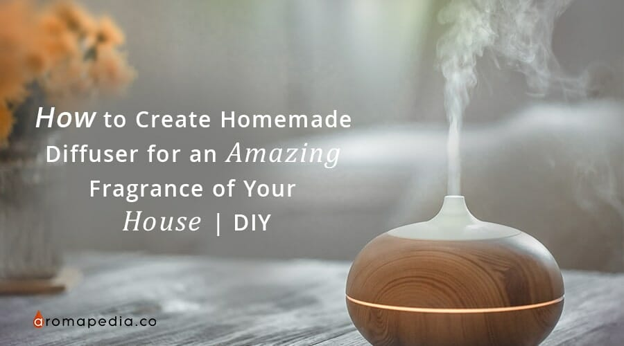 How to Create Homemade Diffuser for an Amazing Fragrance of Your House | DIY