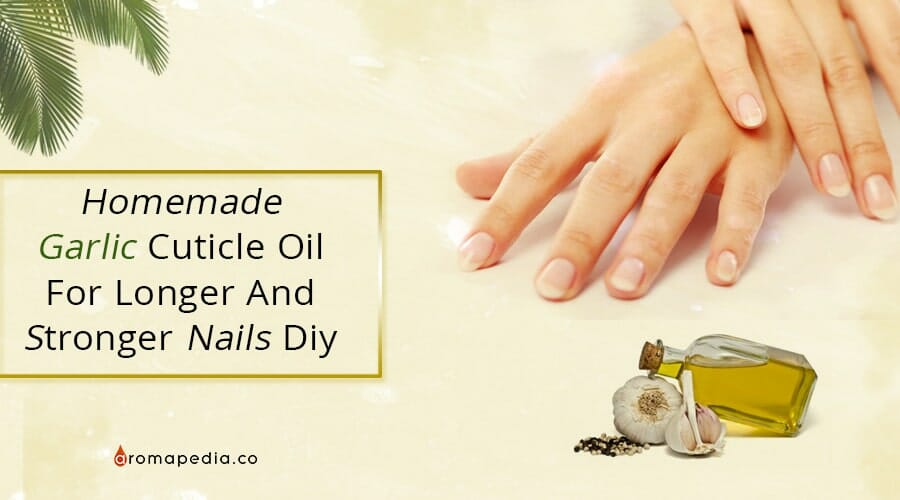 HOMEMADE GARLIC CUTICLE OIL FOR LONGER AND STRONGER NAILS DIY Infographic